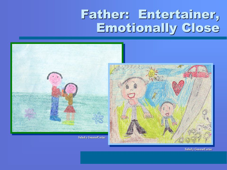 Father: Entertainer, Emotionally Close