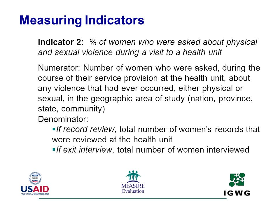 Measuring Indicators Indicator 2: % of women who were asked about physical and sexual violence during a visit to a health unit.