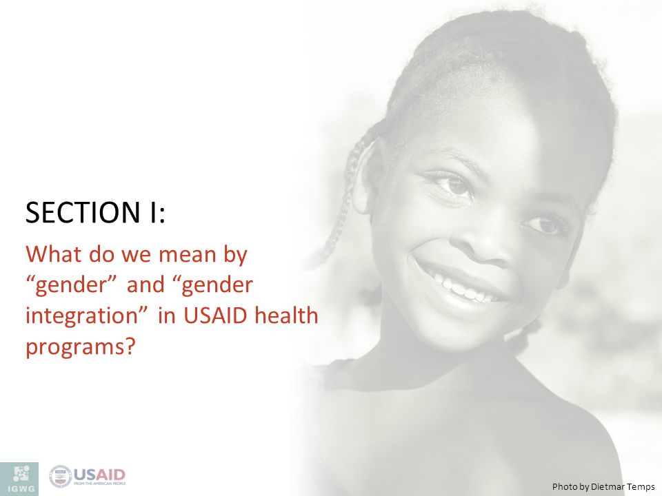 SECTION I: What do we mean by gender and gender integration in USAID health programs.