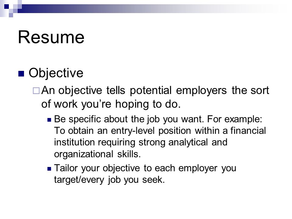 Resume Objective. An objective tells potential employers the sort of work you're hoping to do.