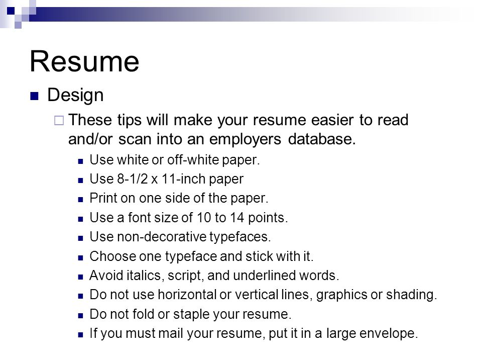 Resume Design. These tips will make your resume easier to read and/or scan into an employers database.