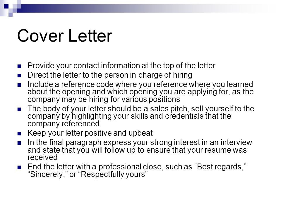 Cover Letter Provide your contact information at the top of the letter. Direct the letter to the person in charge of hiring.