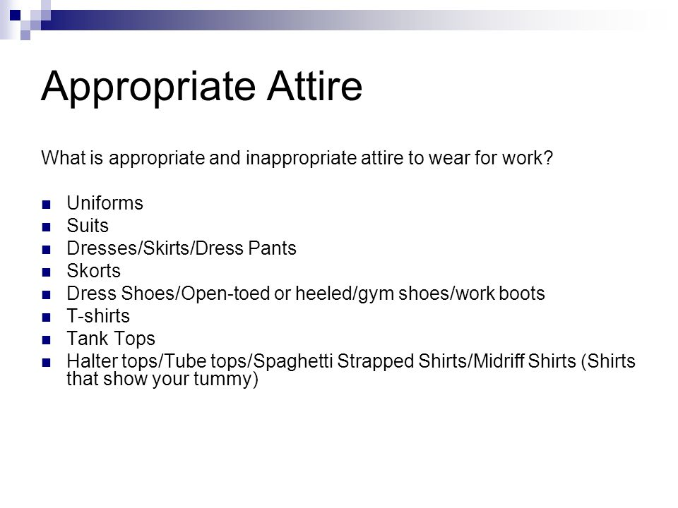 Appropriate Attire What is appropriate and inappropriate attire to wear for work Uniforms. Suits.