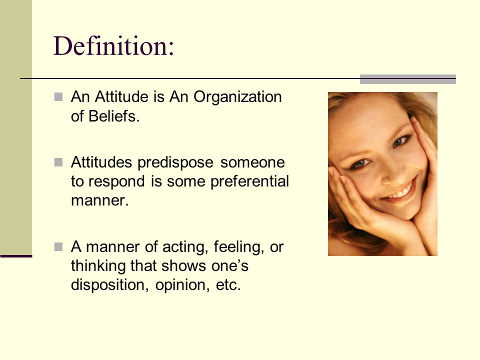 Definition: An Attitude is An Organization of Beliefs.