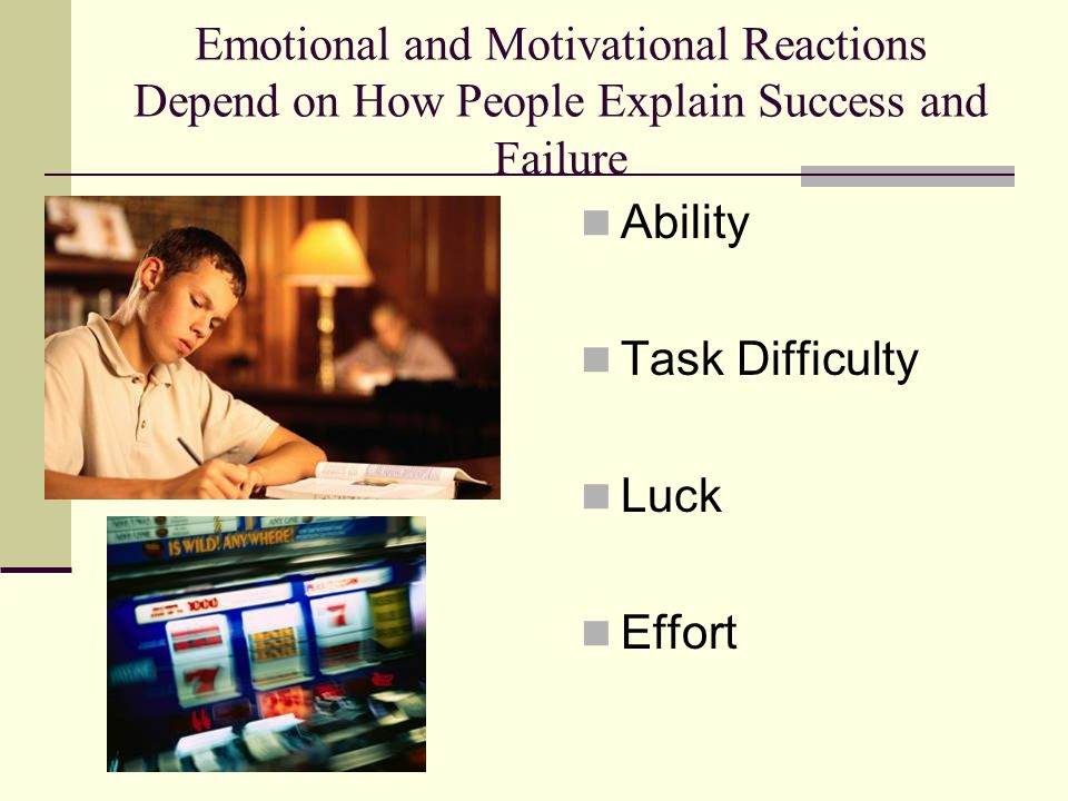 Emotional and Motivational Reactions Depend on How People Explain Success and Failure