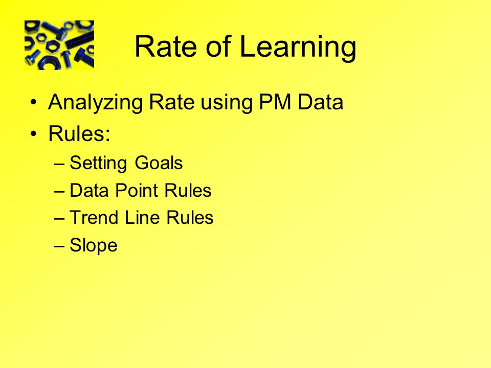 Rate of Learning Analyzing Rate using PM Data Rules: Setting Goals
