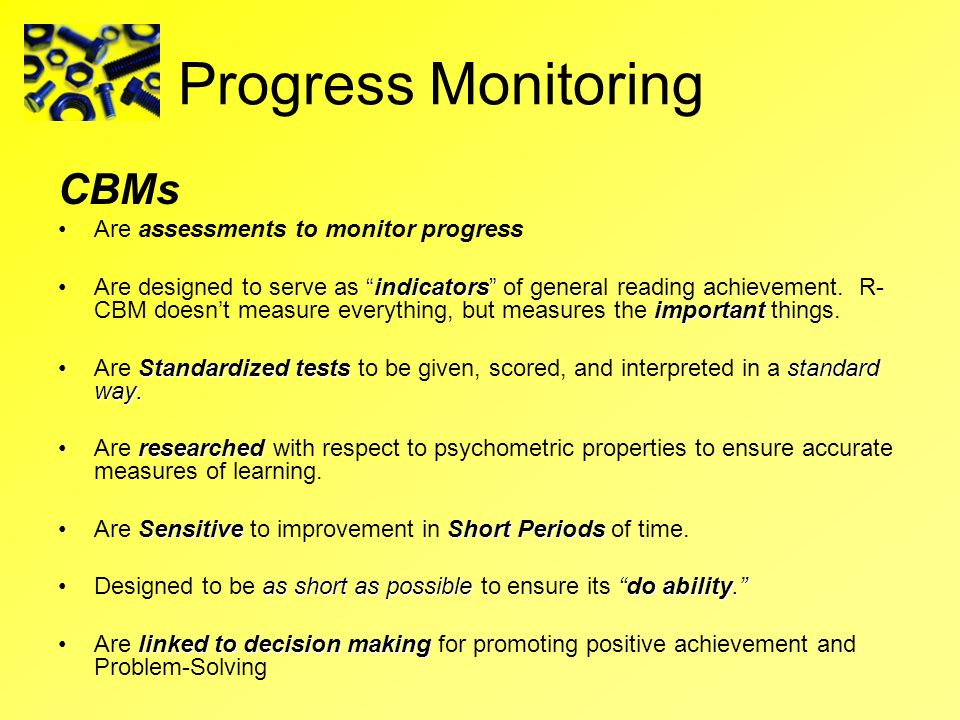 Progress Monitoring CBMs Are assessments to monitor progress