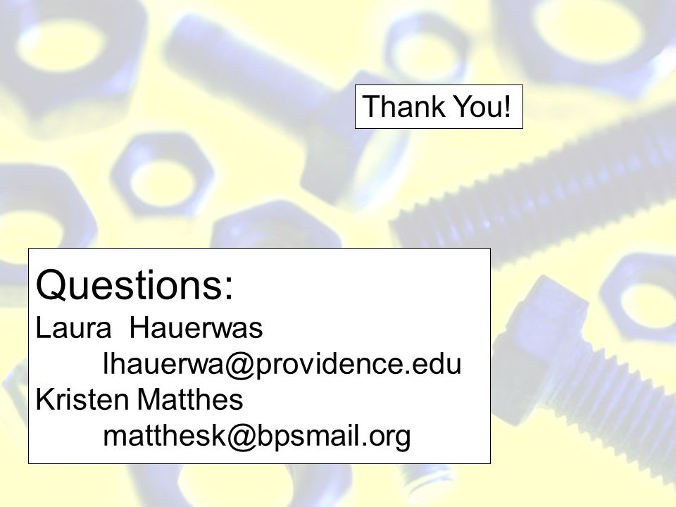 Thank You!Questions: Laura Hauerwas lhauerwa@providence.edu Kristen Matthes matthesk@bpsmail.org.