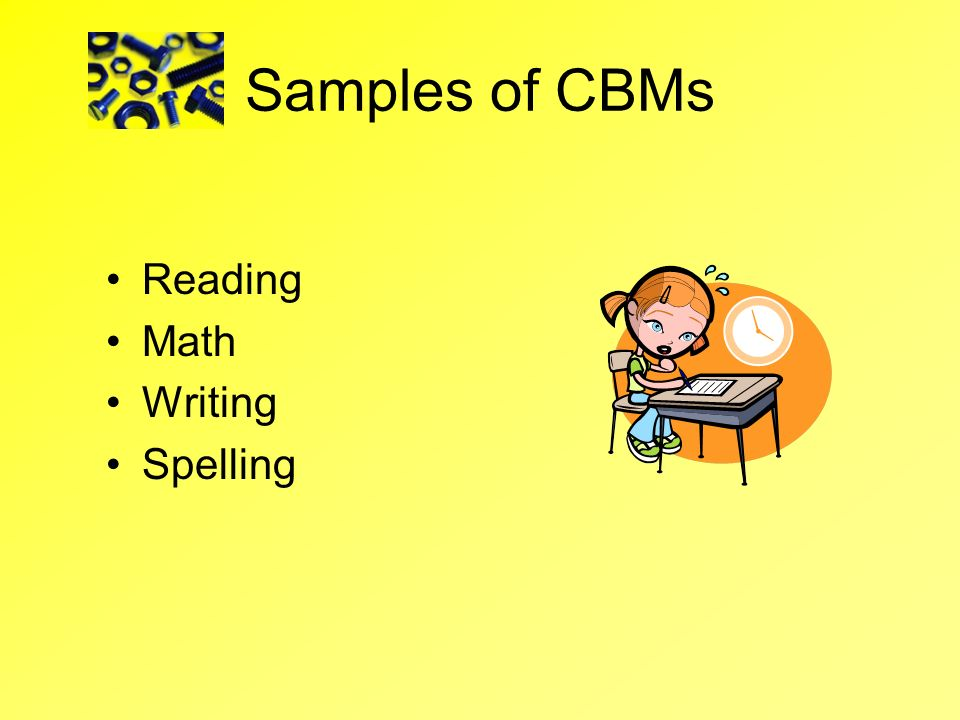 Samples of CBMs Reading Math Writing Spelling