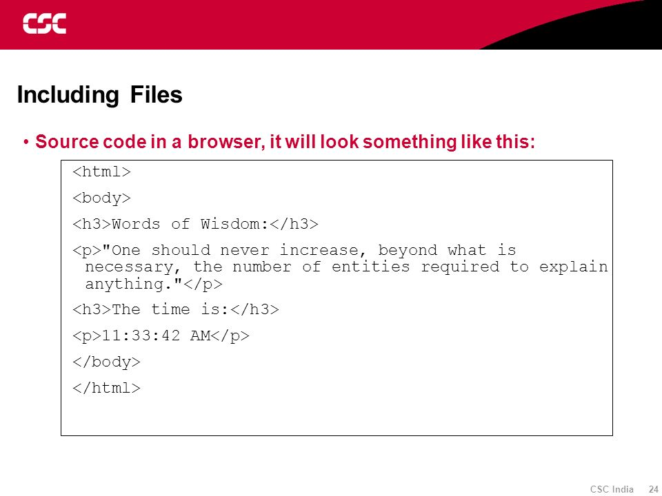 Including Files Source code in a browser, it will look something like this: <html> <body> <h3>Words of Wisdom:</h3>