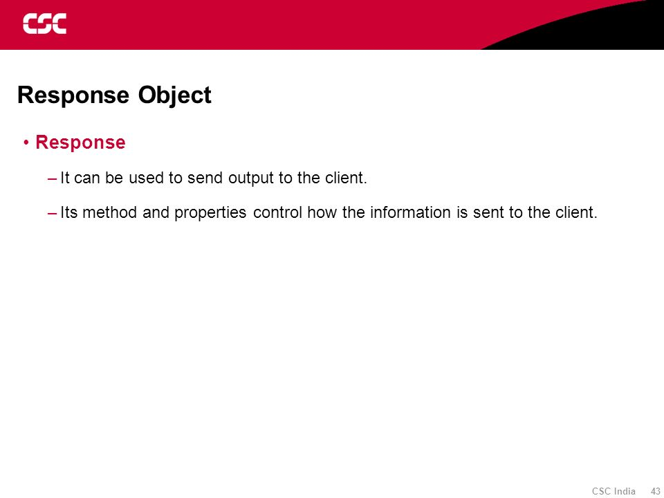 Response Object Response It can be used to send output to the client.