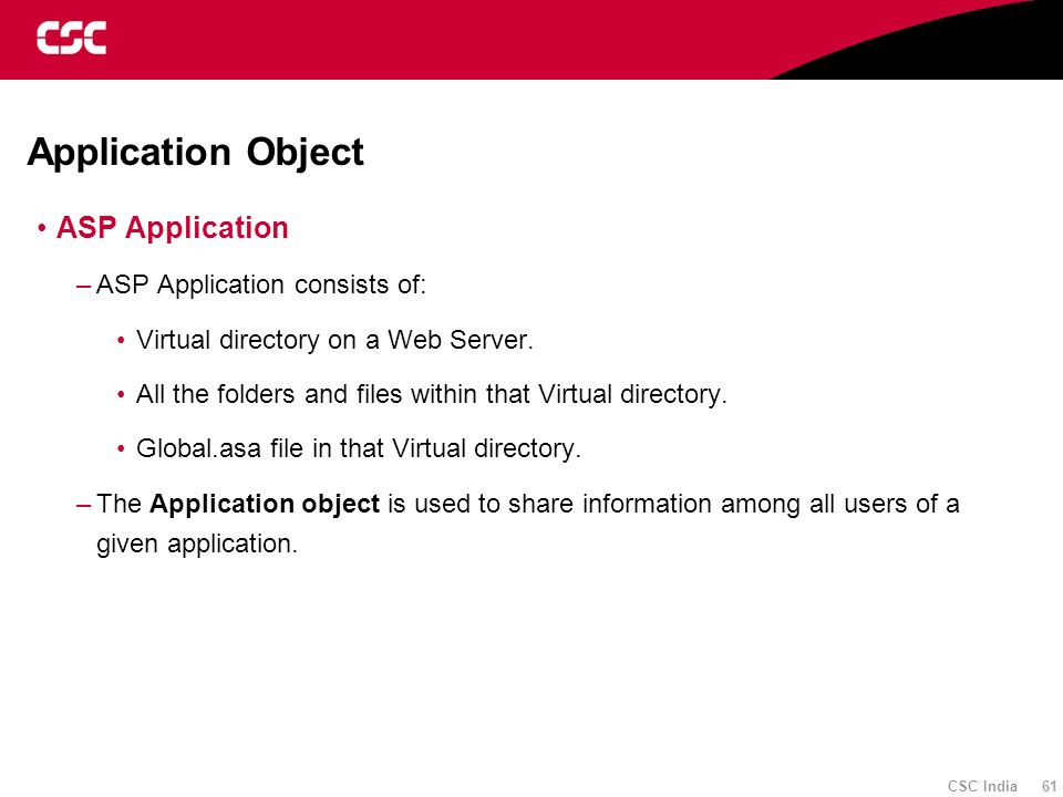 Application Object ASP Application ASP Application consists of: