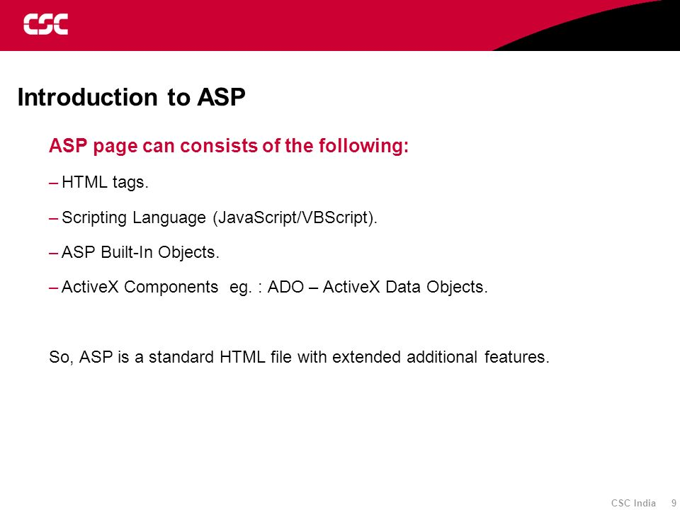 Introduction to ASP ASP page can consists of the following: HTML tags.