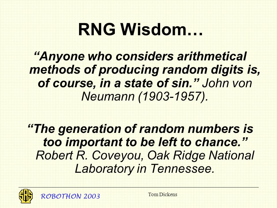 RNG Wisdom… Anyone who considers arithmetical methods of producing random digits is, of course, in a state of sin. John von Neumann (1903-1957).