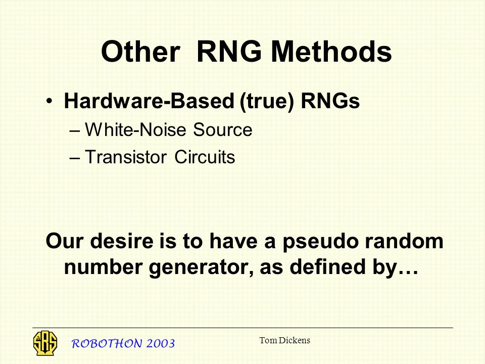 Other RNG Methods Hardware-Based (true) RNGs