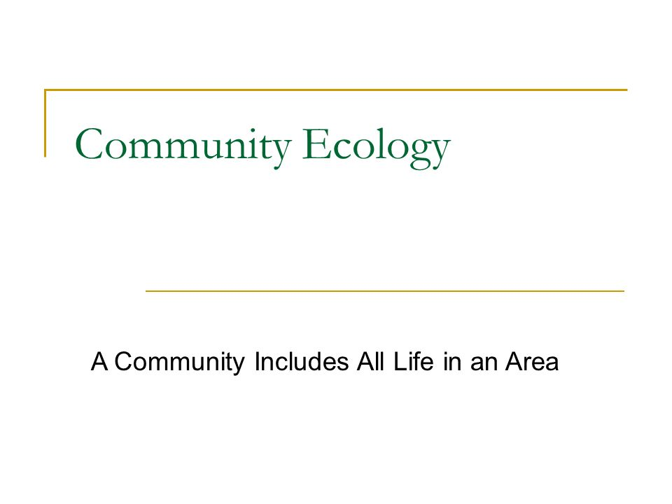 Community Ecology A Community Includes All Life in an Area