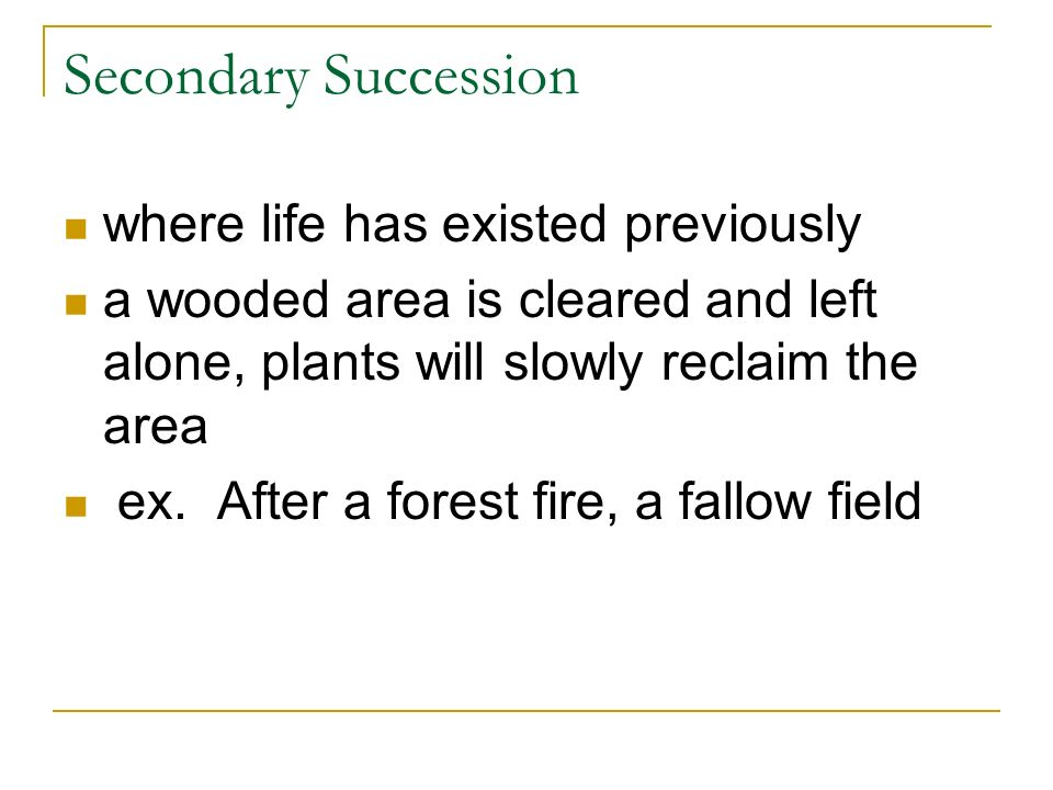 Secondary Succession where life has existed previously