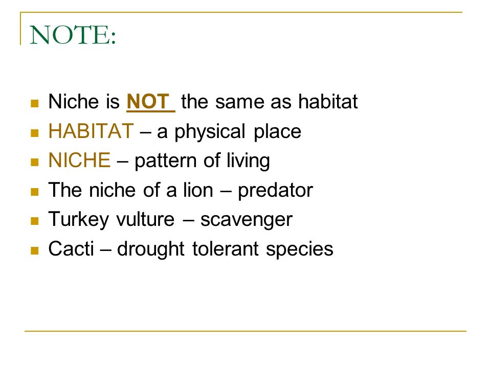 NOTE: Niche is NOT the same as habitat HABITAT – a physical place