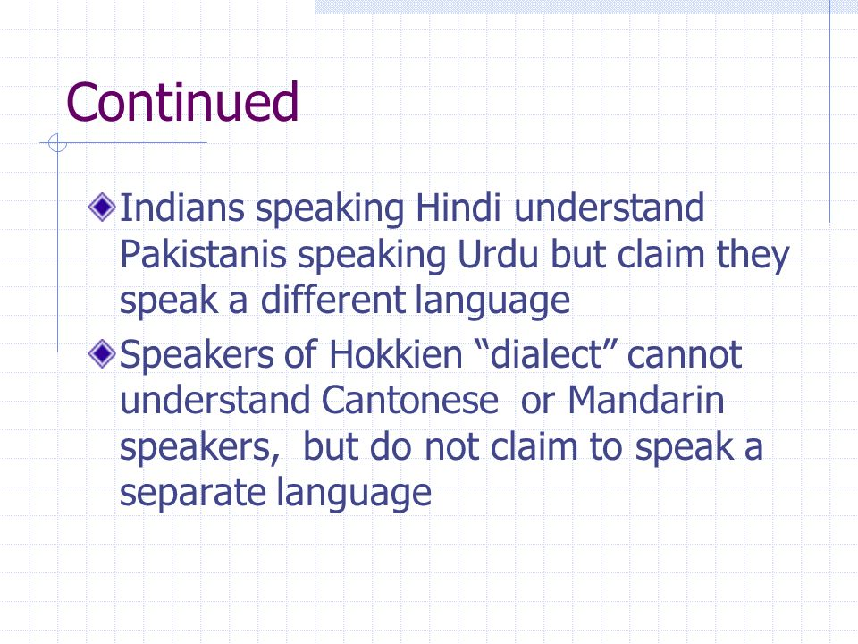 Continued Indians speaking Hindi understand Pakistanis speaking Urdu but claim they speak a different language.