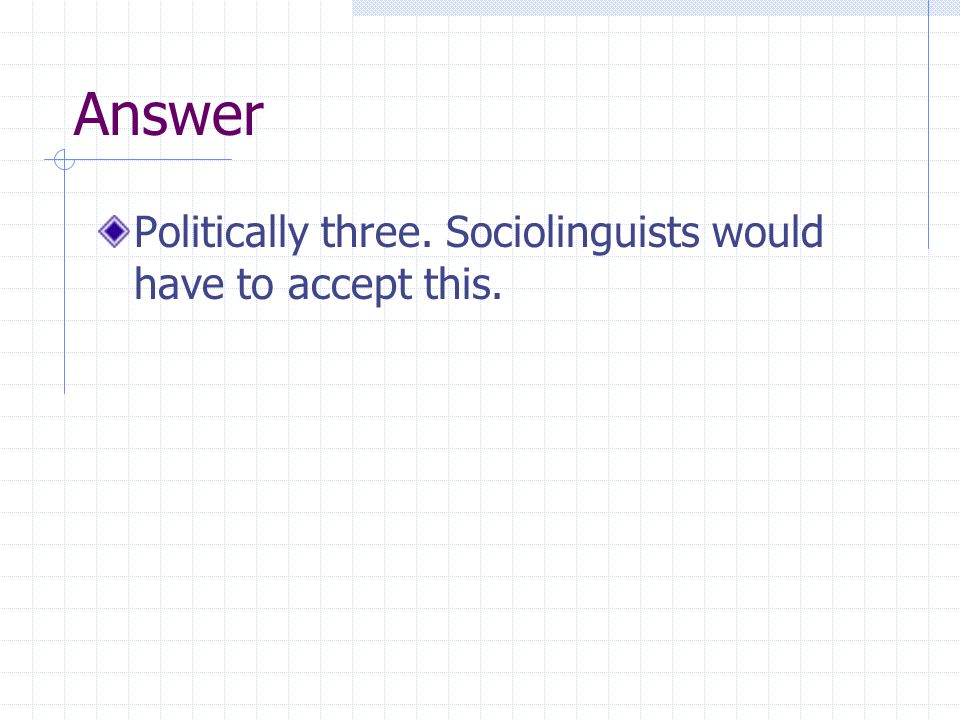 Answer Politically three. Sociolinguists would have to accept this.