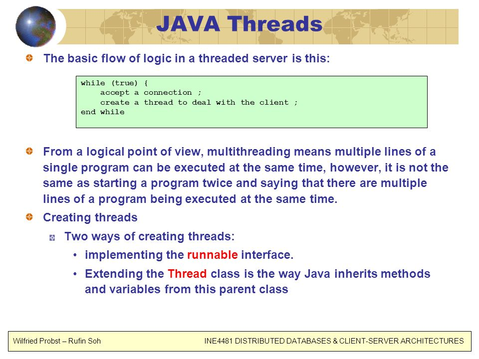 JAVA Threads The basic flow of logic in a threaded server is this: