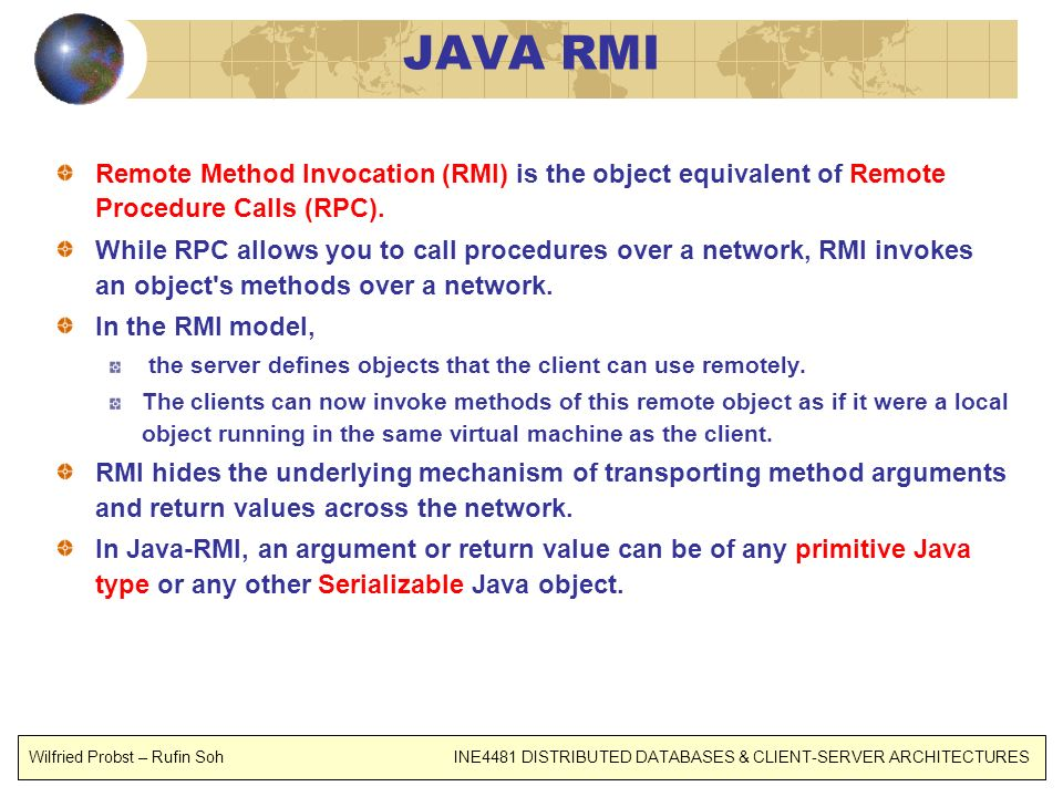 JAVA RMI Remote Method Invocation (RMI) is the object equivalent of Remote Procedure Calls (RPC).