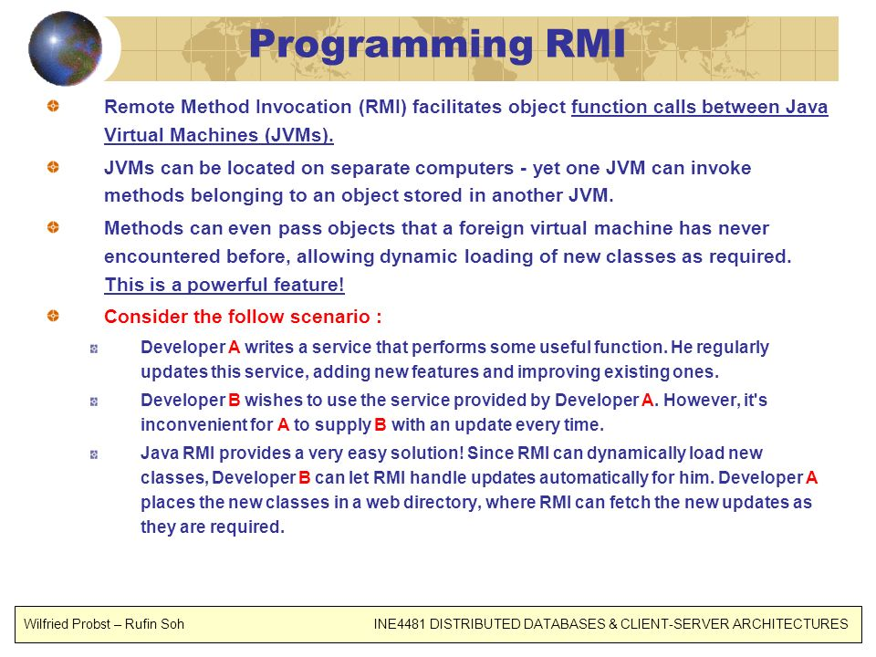 Programming RMI Remote Method Invocation (RMI) facilitates object function calls between Java Virtual Machines (JVMs).