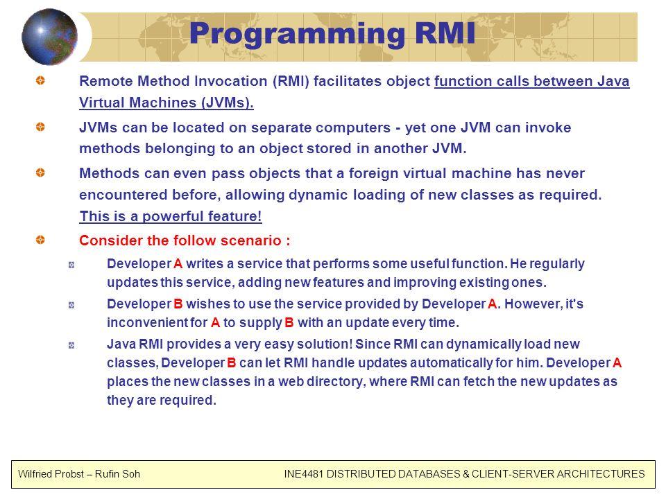 Programming RMI Remote Method Invocation (RMI) facilitates object function calls between Java Virtual Machines (JVMs).