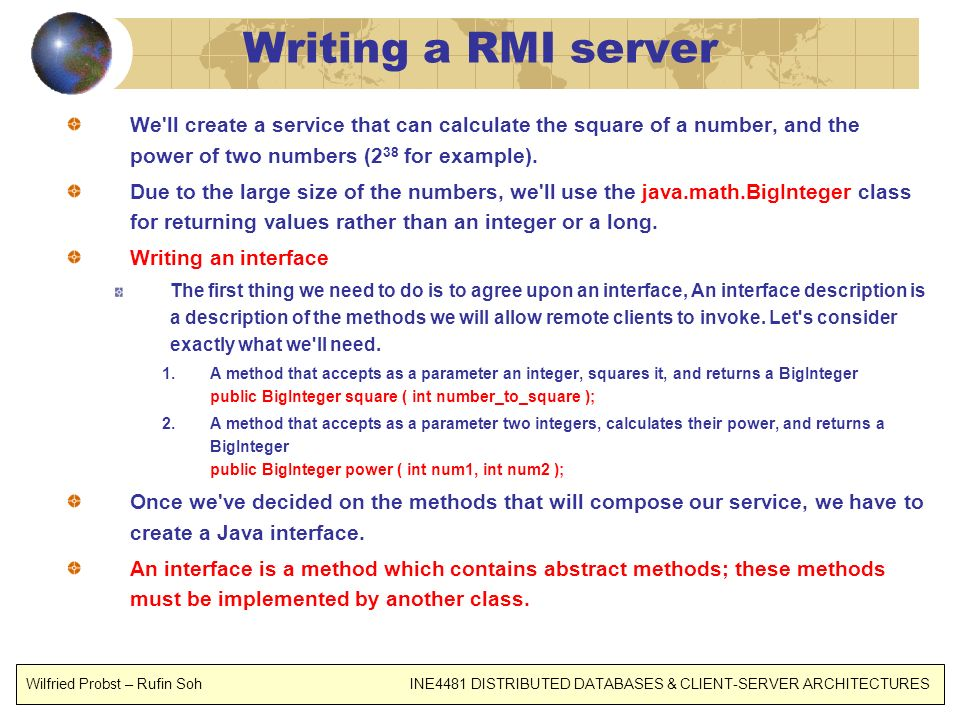 Writing a RMI server We ll create a service that can calculate the square of a number, and the power of two numbers (238 for example).