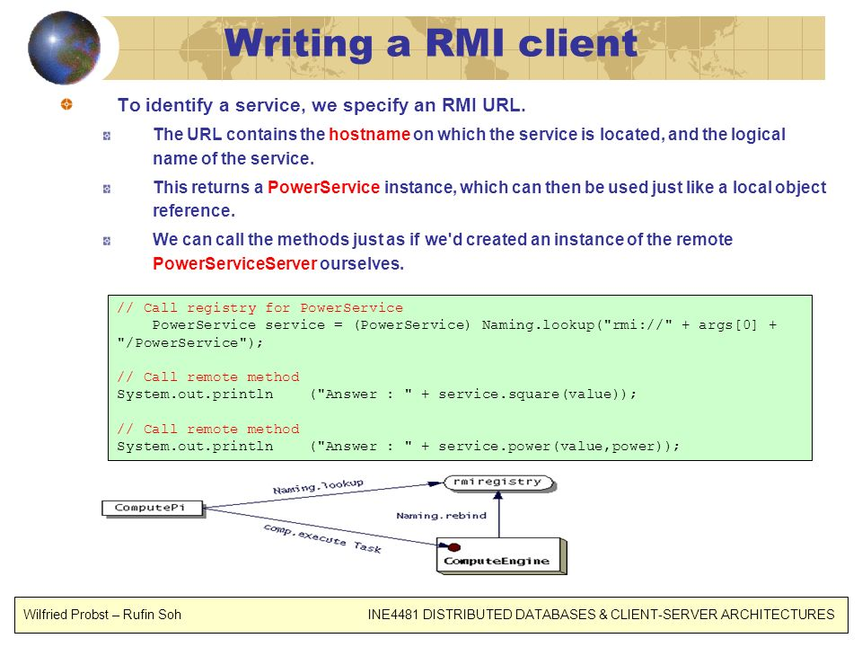 Writing a RMI client To identify a service, we specify an RMI URL.