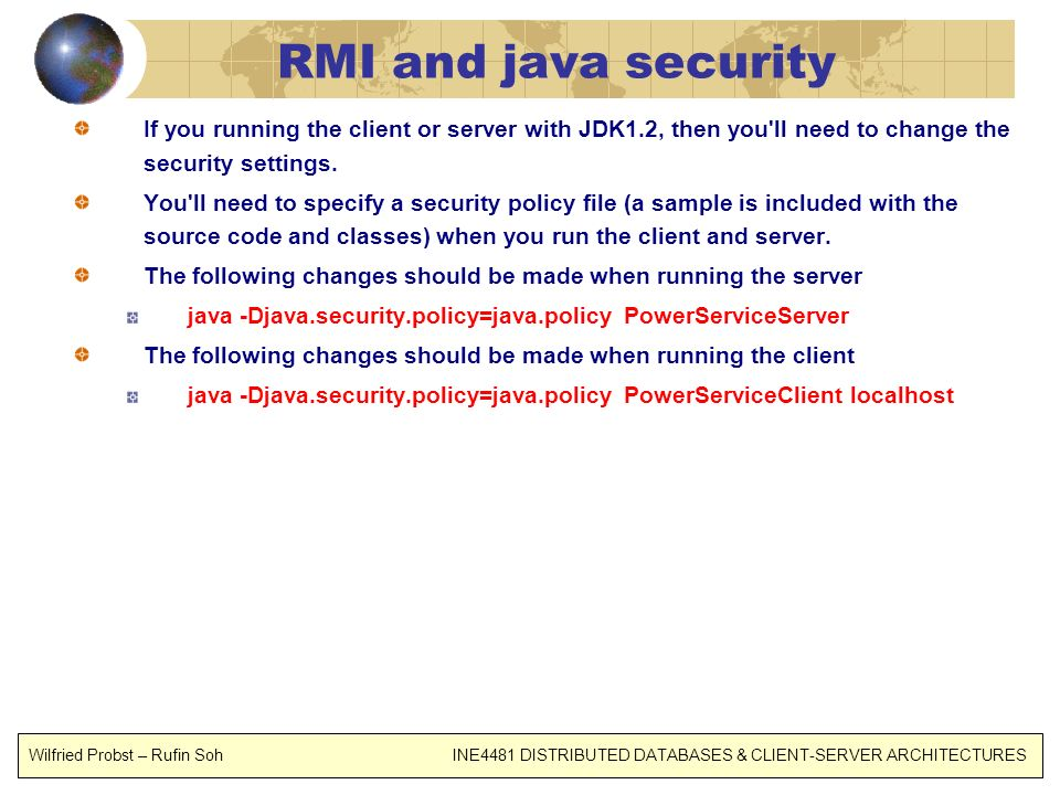 RMI and java security If you running the client or server with JDK1.2, then you ll need to change the security settings.