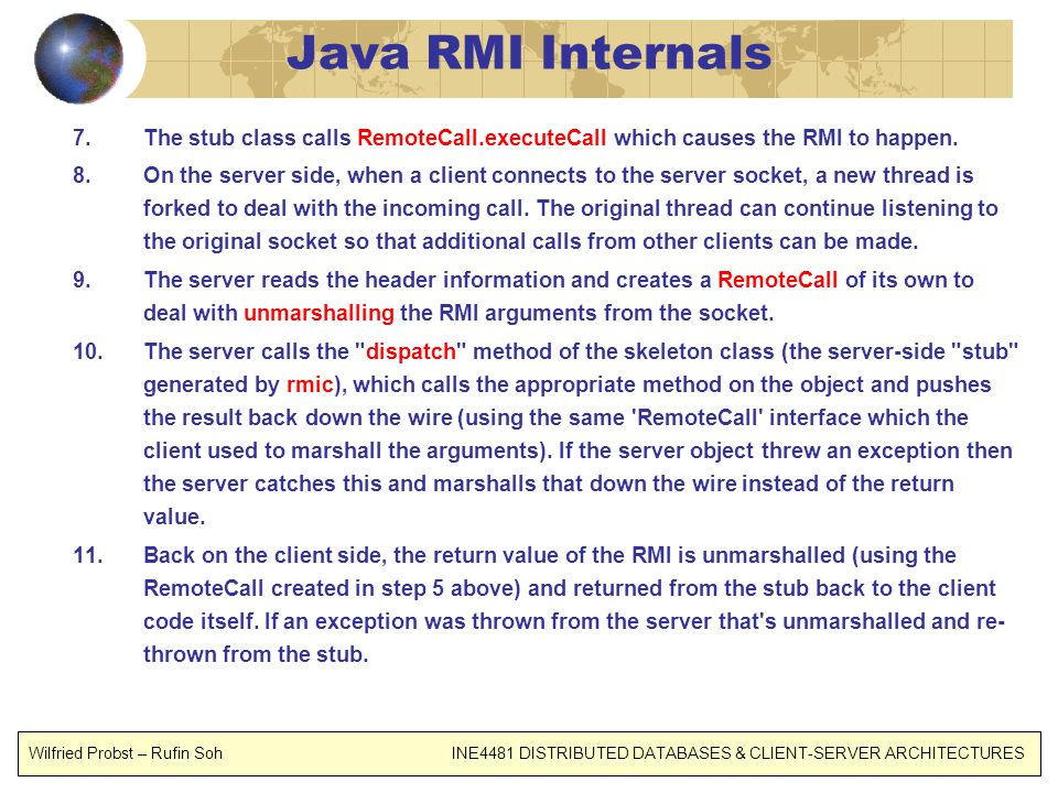 Java RMI Internals The stub class calls RemoteCall.executeCall which causes the RMI to happen.
