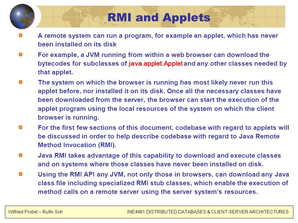 RMI and Applets A remote system can run a program, for example an applet, which has never been installed on its disk.
