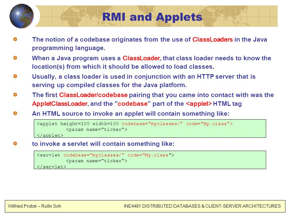 RMI and Applets The notion of a codebase originates from the use of ClassLoaders in the Java programming language.