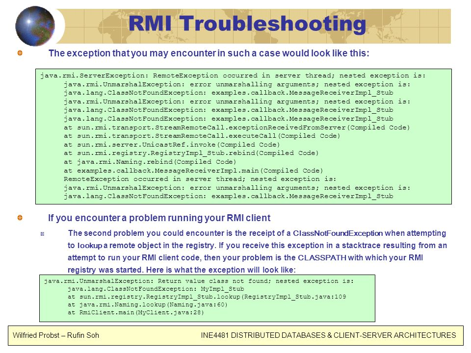 RMI Troubleshooting The exception that you may encounter in such a case would look like this: If you encounter a problem running your RMI client.