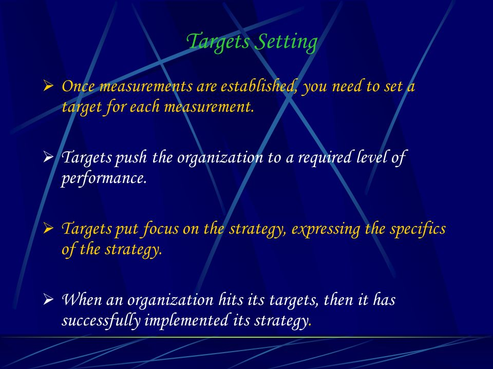 Targets Setting Once measurements are established, you need to set a target for each measurement.