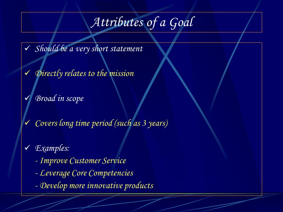 Attributes of a Goal Should be a very short statement