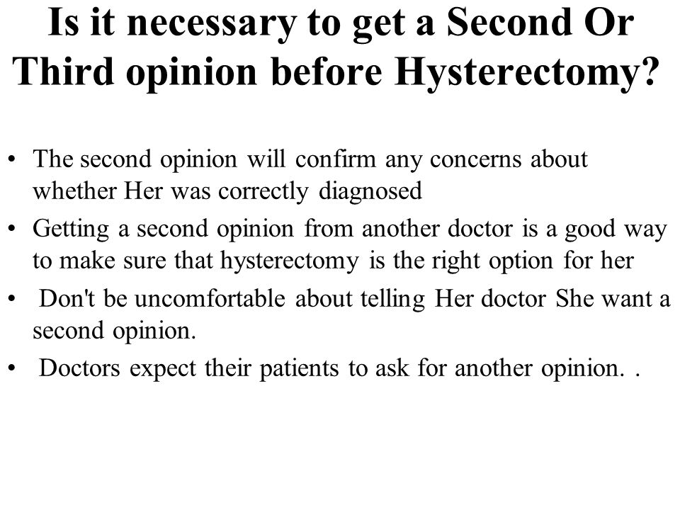 Is it necessary to get a Second Or Third opinion before Hysterectomy