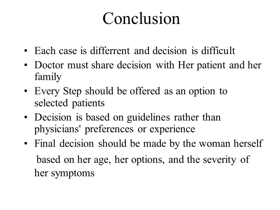 Conclusion Each case is differrent and decision is difficult. Doctor must share decision with Her patient and her family.