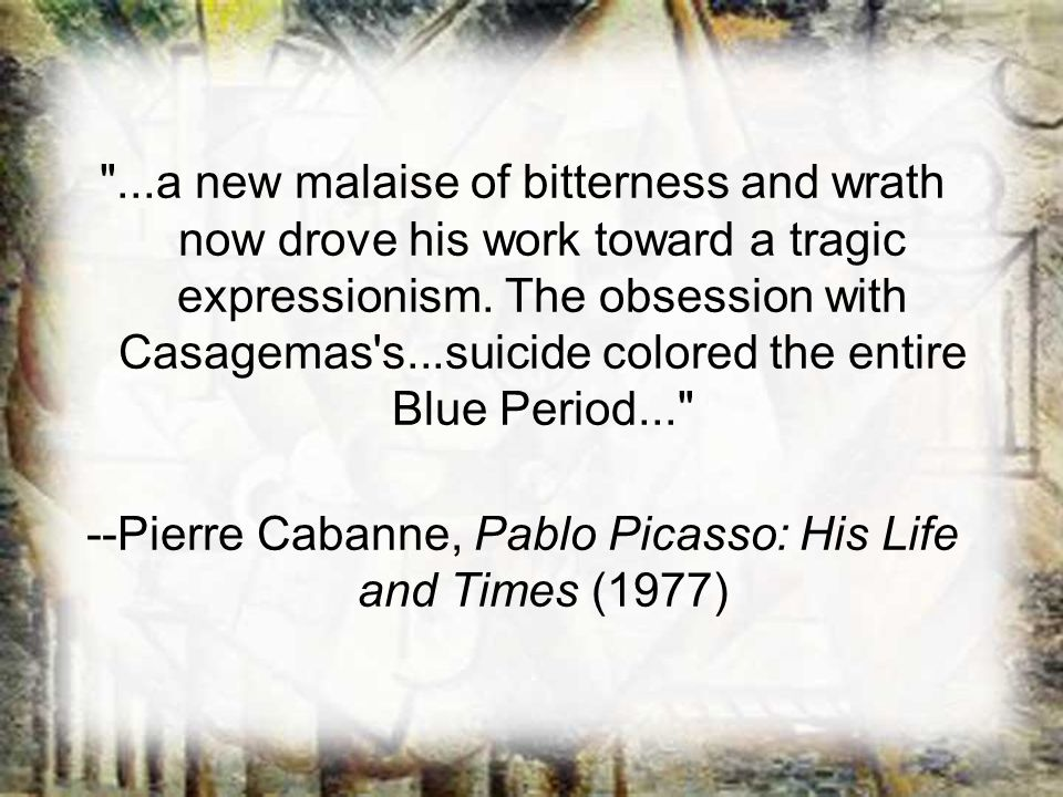 --Pierre Cabanne, Pablo Picasso: His Life and Times (1977)