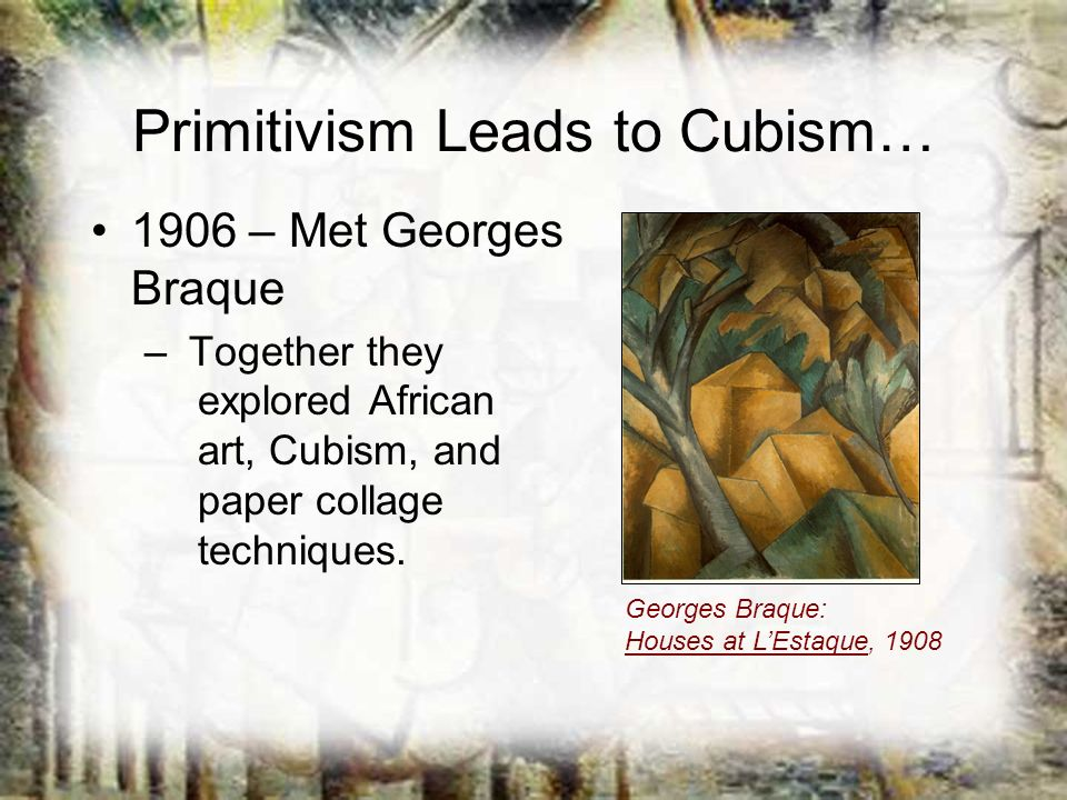 Primitivism Leads to Cubism…