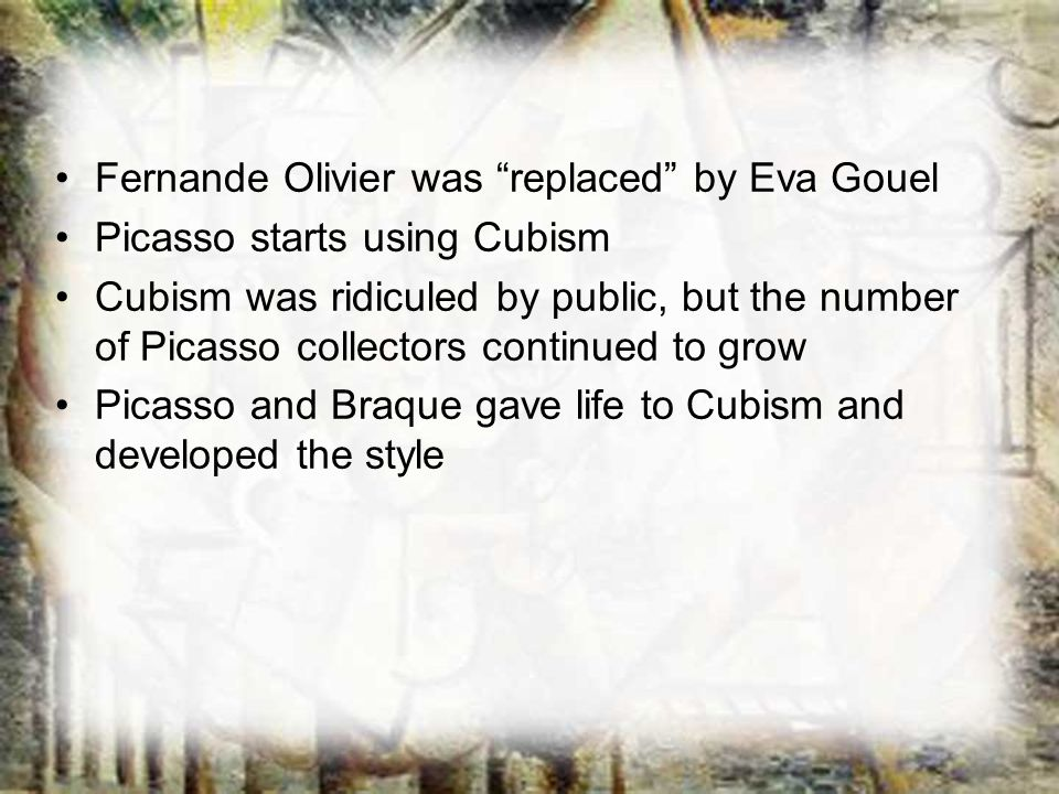 Fernande Olivier was replaced by Eva Gouel