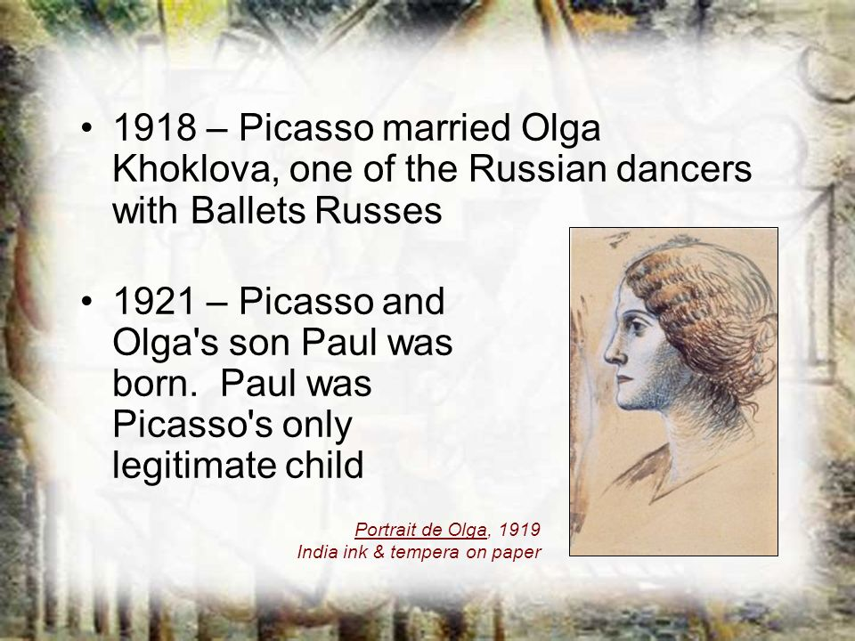 1918 – Picasso married Olga Khoklova, one of the Russian dancers with Ballets Russes