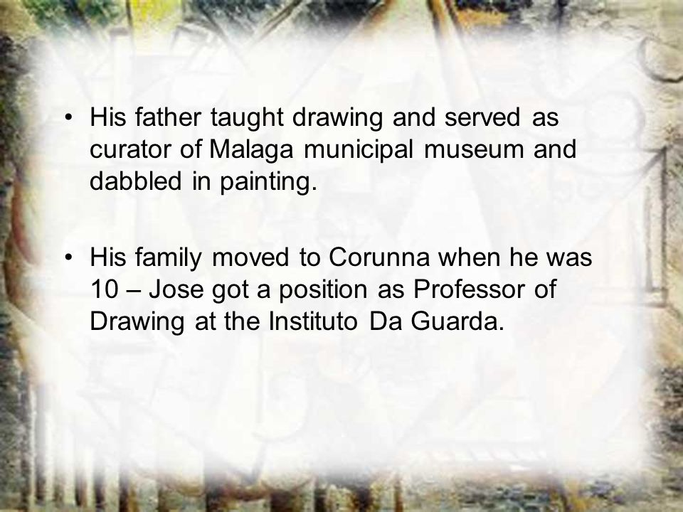 His father taught drawing and served as curator of Malaga municipal museum and dabbled in painting.