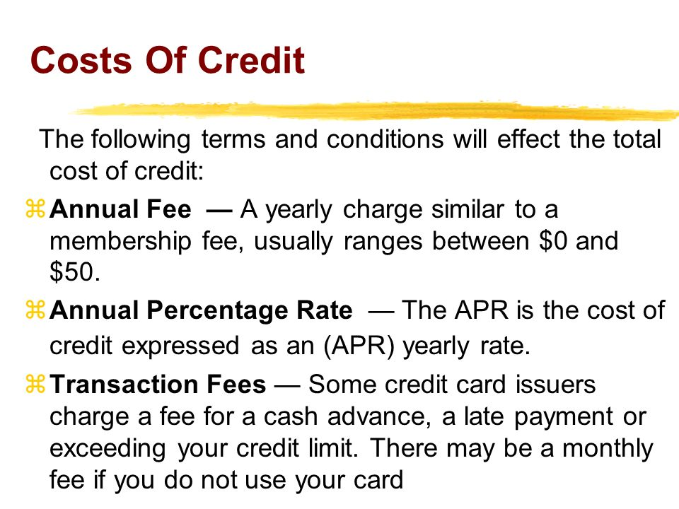 Costs Of Credit The following terms and conditions will effect the total cost of credit: