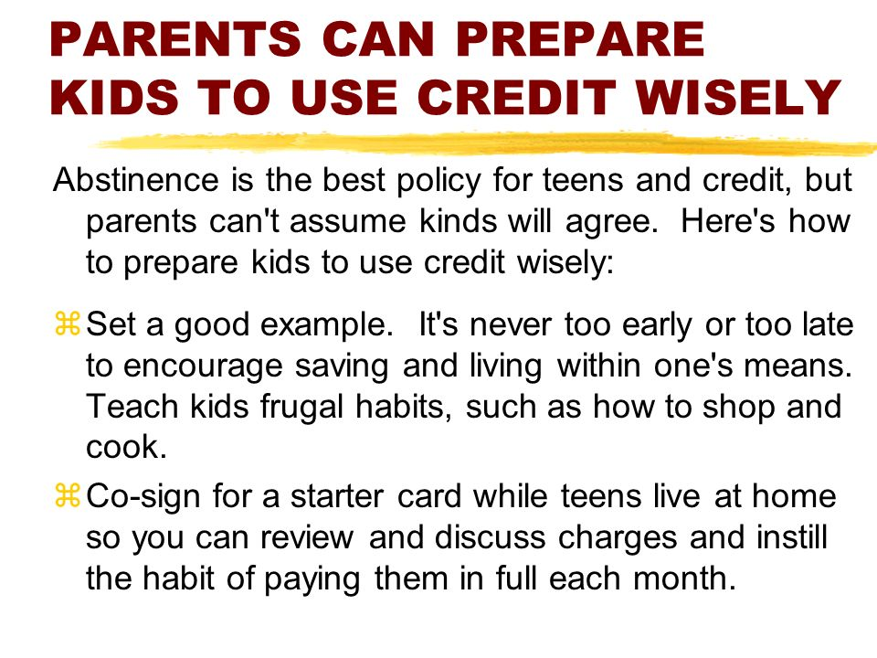 PARENTS CAN PREPARE KIDS TO USE CREDIT WISELY