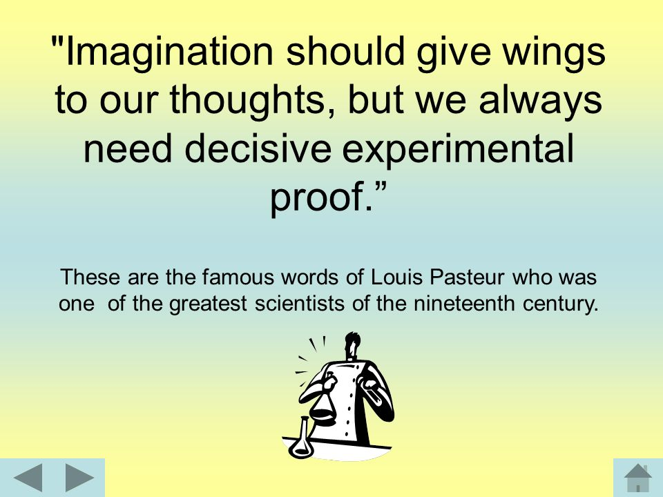 Imagination should give wings to our thoughts, but we always need decisive experimental proof.