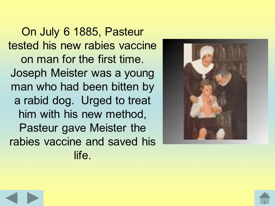 On July , Pasteur tested his new rabies vaccine on man for the first time.