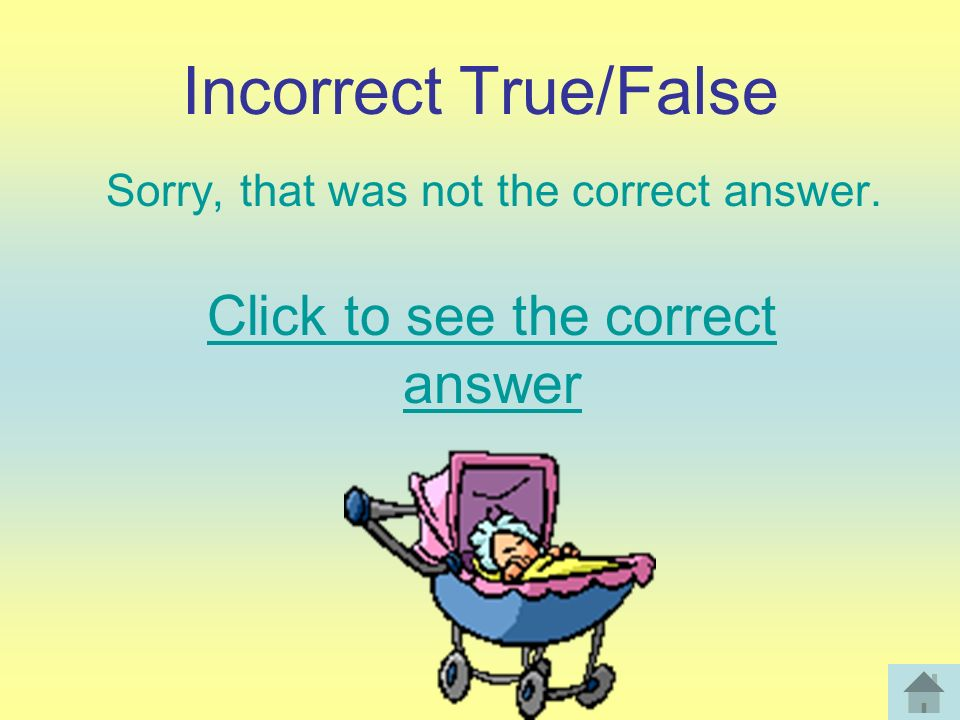 Incorrect True/False Click to see the correct answer