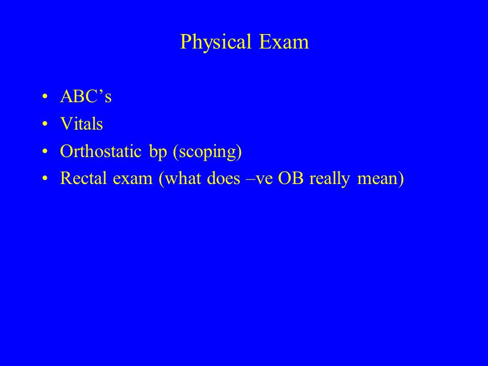 Physical Exam ABC's Vitals Orthostatic bp (scoping)
